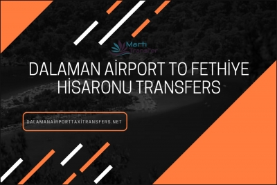 DALAMAN AIRPORT TO FETHIYE HISARONU TRANSFERS TOP QUALITY COMPANY
